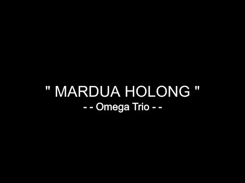 Mardua Holong - Omega Trio [ Lirik ] Mp3