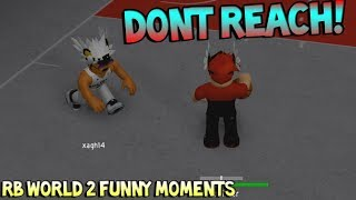 DON'T REACH! [RB WORLD 2 FUNNY MOMENTS]