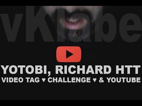 YOTOBI, RICHARD HTT, VIDEO TAG ♥ CHALLENGE ♥ & YOUTUBE