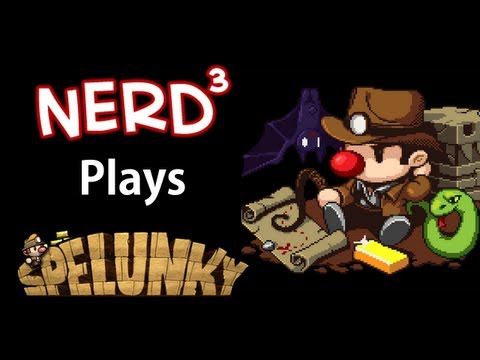 Nerd³ Plays... Spelunky