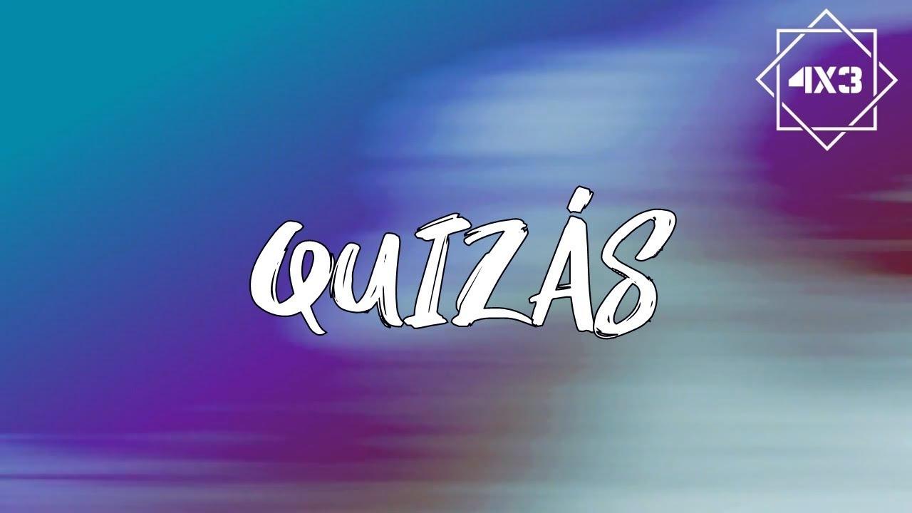 Download Quizás- 4x3 (Video Lyrics)