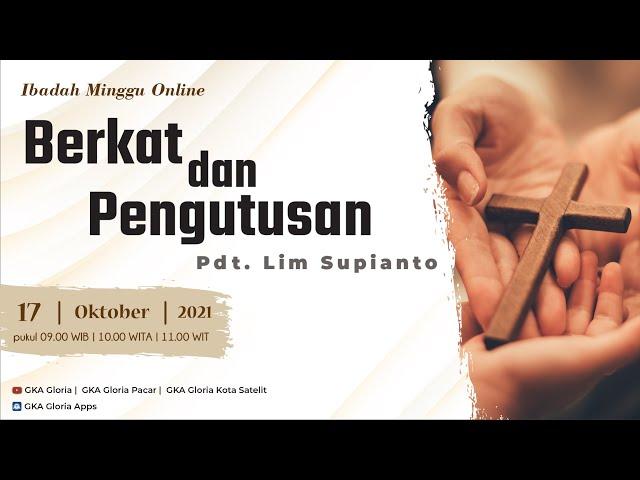 Kebaktian Umum - Pdt. Lim Supianto - Berkat dan Pengutusan -  17 Oktober 2021