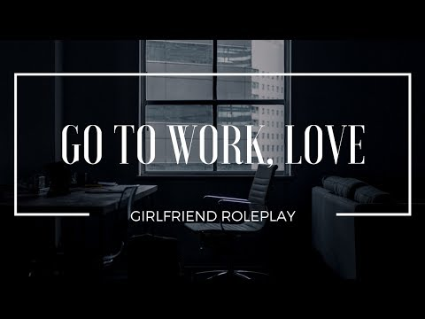 You Should Really Go to Work...- Girlfriend Roleplay (Gender-Neutral) - [playful, cuddles, kisses]