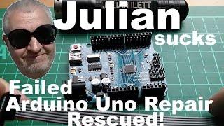 Julian Sucks: Failed Arduino Uno Repair - Rescued!
