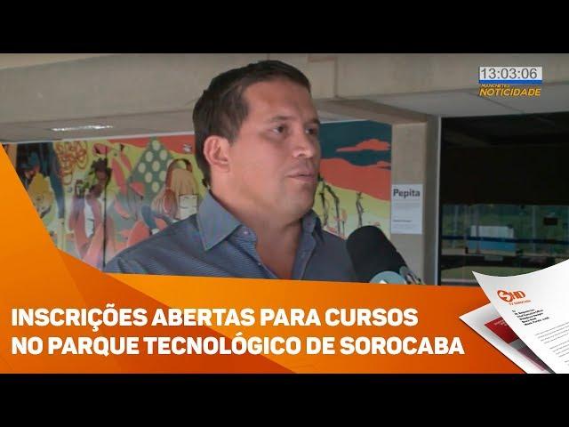 Inscrições abertas para cursos no Parque Tecnológico de Sorocaba - TV SOROCABA/SBT
