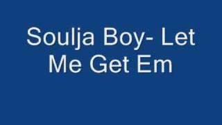 Soulja Boy- Let me get em