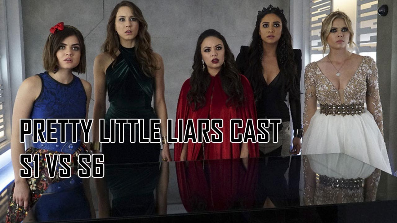 Pretty Little Liars Cast Season 1 VS Season 6 - YouTube