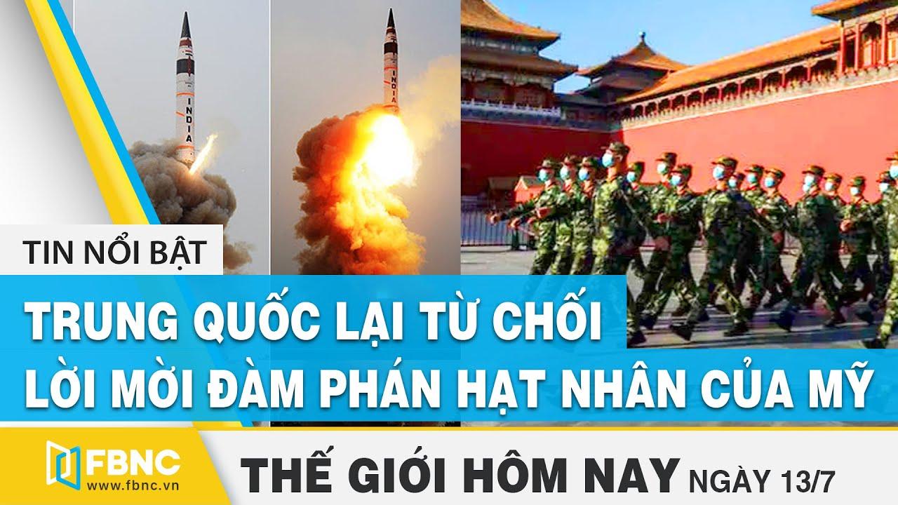 Tin thế giới nổi bật 13/7 | Trung Quốc lại từ chối lời mời của Mỹ tham gia đàm phán hạt nhân | FBNC