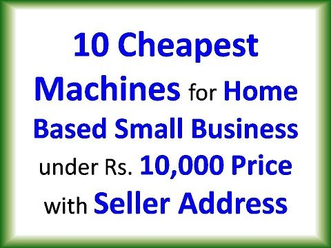 10 Cheapest Machines for Home Based Small Business under Rs  10000