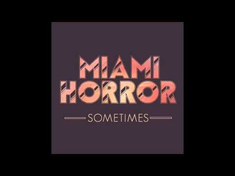 Miami Horror - Sometimes + Lyrics