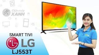 Dòng smart tivi LG LJ553T - Hút hồn từ cái nhìn đầu tiên   Điện máy XANH