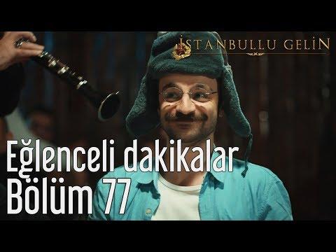 İstanbullu Gelin 77. Bölüm - Eğlenceli Dakikalar