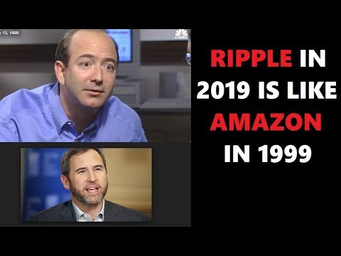 Ripple XRP In 2019 Is Like Amazon In 1999