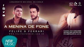 Felipe e Ferrari - Menina de fone