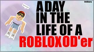A day in the life of a ROBLOX OD'er
