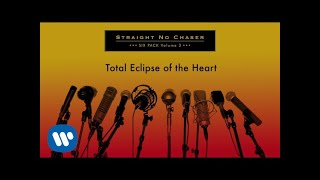Straight No Chaser - Total Eclipse of the Heart [Official Audio]