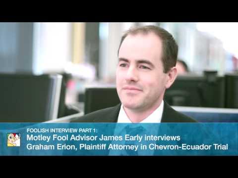Motley Fool Advisor James Early interviews Graham Erion, Plaintiff Attorney in Chevron-Ecuador Trial