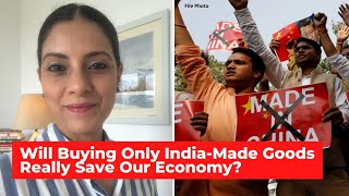 Will Buying Only India-Made Goods Really Save The Indian Economy? I Mitali Mukherjee I Santosh Pai