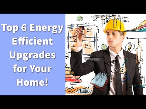 Top 6 Energy Efficient Upgrades for Your Home!