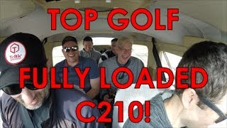 SIX GROWN MEN IN A CESSNA 210 -- WILL THEY FIT? TOP GOLF!