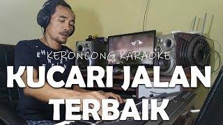 Download lagu KUCARI JALAN TERBAIK - KARAOKE POP KERONCONG INDONESIA