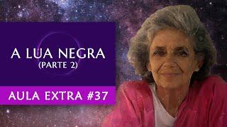 Aula Extra #37 - A Lua Negra (Parte 2) - Astrologia - Maria Flávia de Monsaraz