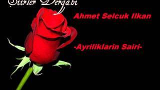 Ahmet Selcuk Ilkan - Ayriliklarin Sairi