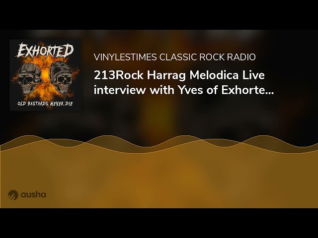 213Rock Harrag Melodica Live interview with Yves of Exhorted  15 10 2021.
