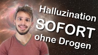 Halluzination SOFORT ohne Drogen auslösen!