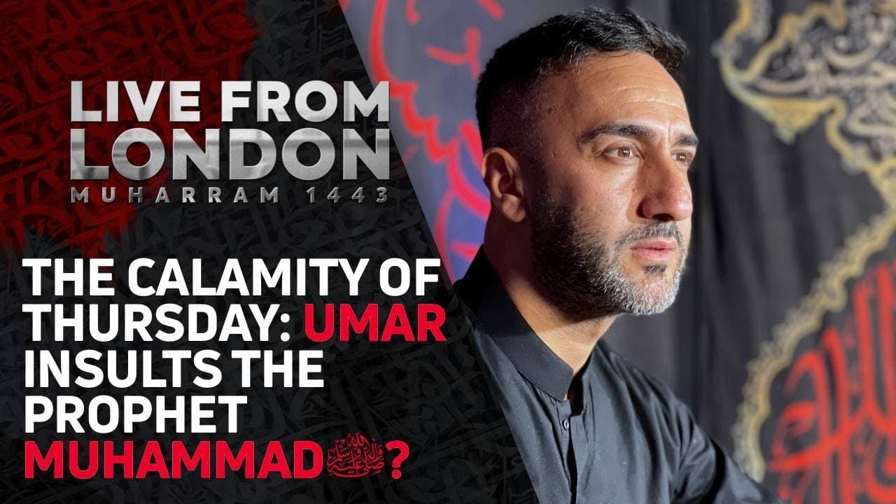 Night 1 – Dr. Sayed Ammar Nakshawani -The Calamity of Thursday: Umar insults Prophet Muhammad (saw)?