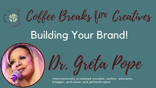 Coffee Breaks for Creatives: Dr. Greta Pope - Building Your Brand!