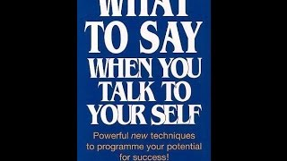 What to Say When You Talk to Yourself Chapters 9, 10, 11  by Shad Helmstedder Ph.D.