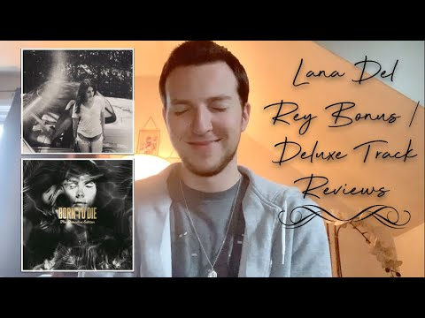 Lana Del Rey Review Bonus Tracks Born To Die The Paradise Edition Ultraviolence Deluxe Youtube