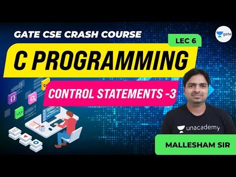 C Programming | Control Statements - 3 | Lec 6 | GATE CSE/IT 2021 Exam