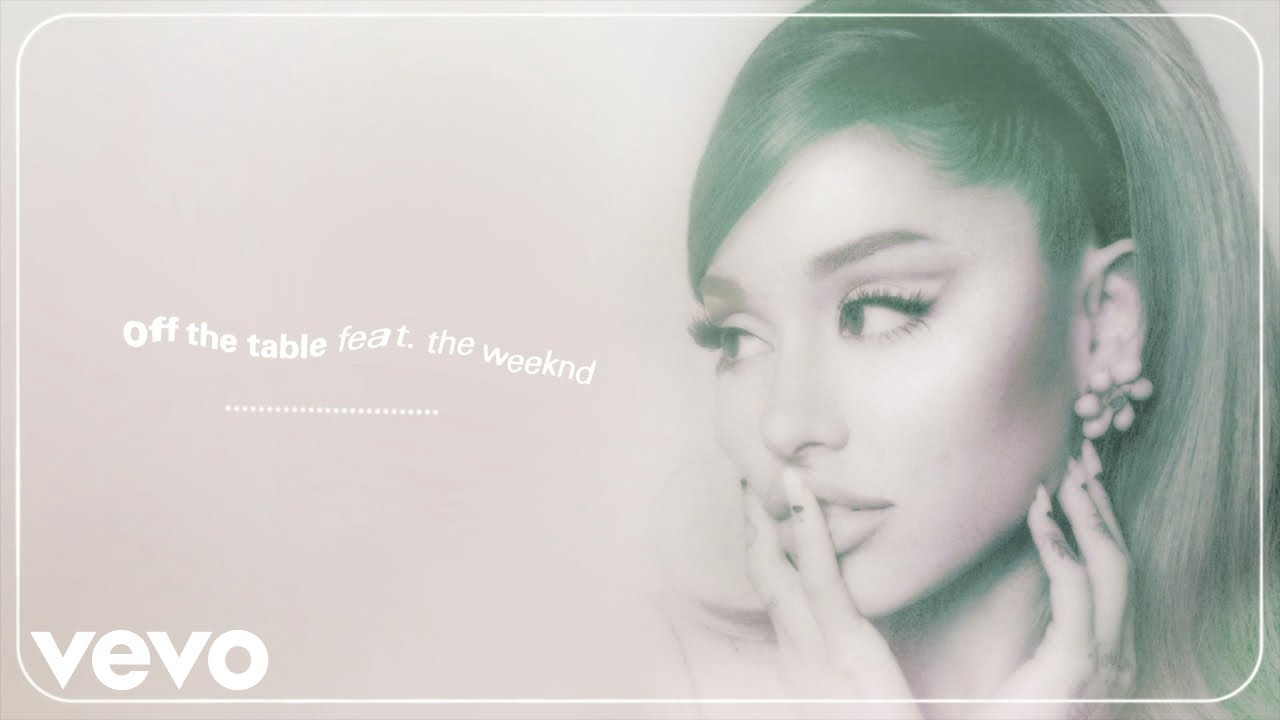 Ariana Grande, The Weeknd - off the table (audio)
