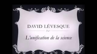 David Lévesque-L'unification de la science