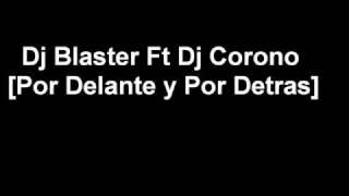 Por Delante y Por Detras - Dj Blaster Ft Dj Corono