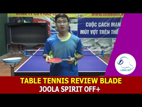 Table Tennis Joola Spirit OFF+ Blade Review 2017 By Lâm Làng Sét