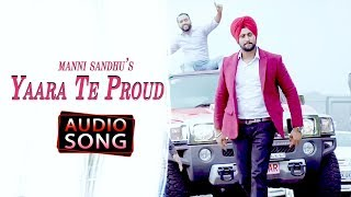 Yaara Te Proud | Manni Sandhu | Yash Oye | Audio song | Latest Song 2018 | Desi Swag Records