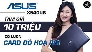 Laptop Asus X540UB! Tầm giá 10 triệu có card đồ họa rời!