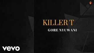 Killer T - Gore Nyuwani (Official Audio)