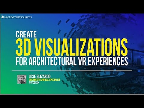 Create 3D Visualizations for Architectural VR Experiences webinar - July 25, 2017