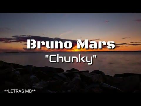 CHUNKY(LETRA)-BRUNO MARS