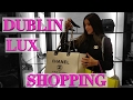 Ireland Lux Shopping Vlog - Chanel, Louis Vuitton, Gucci, Louboutin, Hermes