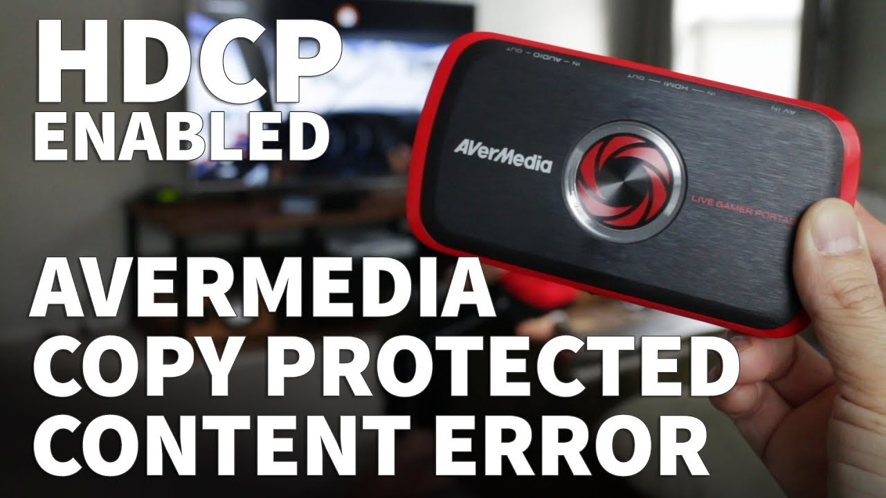 Avermedia Live Gamer Pro Copy Protected Error – Can't Record on Avermedia  HDCP Copy Protection