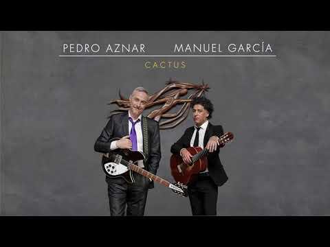Pedro Aznar & Manuel García - Cactus