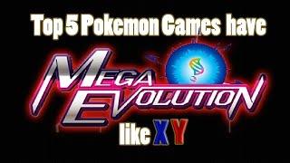 Top 5 Pokemon Games have Mega Evolution like X/Y