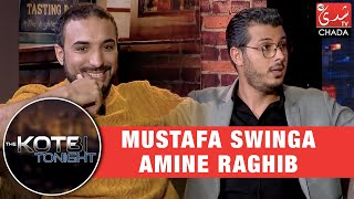 The Kotbi Tonight : Mustafa Swinga & Amine Raghib - الحلقة الكاملة