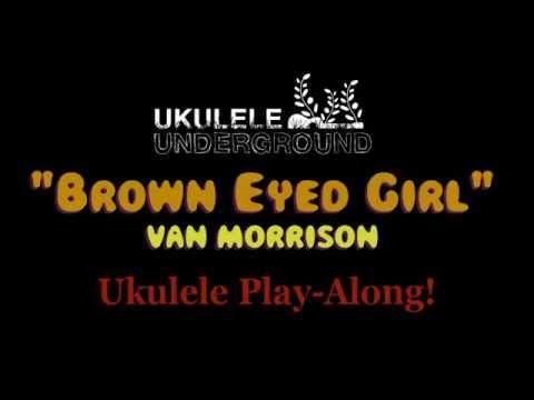 Ukulele Play Along Song Brown Eyed Girl By Van Morrison Youtube
