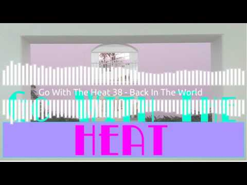 Go With The Heat 38 - Back In The World